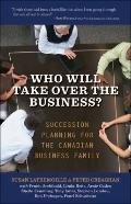 Who Will Take over the Business : Succession Planning for the Canadian Business Family