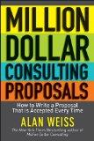 Million Dollar Consulting Proposals: How to Write a Proposal That is Accepted Every Time