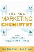 New Marketing Chemistry : How to Transform Your Small Business with Engagement Marketing