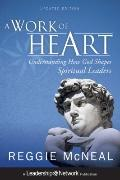 Work of Heart : Understanding How God Shapes Spiritual Leaders