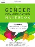 The Gender Communication Handbook: Conquering Conversational Collisions between Men and Women