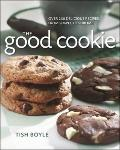 Good Cookie : Over 250 Delicious Recipes from Simple to Sublime