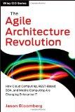 The Agile Architecture Revolution: How Cloud Computing, REST-Based SOA, and Mobile Computing...