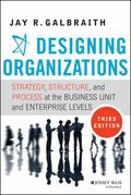 Designing Organizations: Strategy, Structure, and Process at the Business Unit and Enterpris...