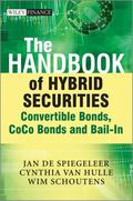 The Handbook of Hybrid Securities: Strategies, Pricing and Risk Management (The Wiley Financ...
