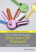 How to Become a More Effective Cbt Therapist : Mastering Metacompetence in Clinical Practice