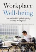 Workplace Well-Being : How to Build Positive, Psychologically Healthy Workplaces