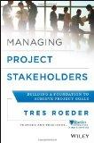 Managing Project Stakeholders: Building a Foundation to Achieve Project Goals