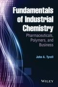 Fundamentals of Industrial Chemistry : Pharmaceuticals, Polymers, and Business
