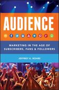 Subscribers, Fans, and Followers : How to Build Audiences That Last