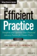 Efficient Practice : Transform and Optimize Your Financial Advisory Practice for Greater Pro...