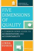 Five Dimensions of Quality : A Common Sense Guide to Accreditation and Accountability in Hig...