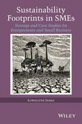 Sustainability Footprints in Smes : Strategy and Case Studies for Entrepreneurs and Small Bu...