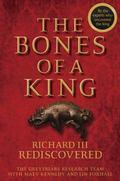 Bones of a King : Richard III Rediscovered