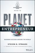 World Entrepreneurship Forums Guide to Planet Entrepreneur : Secrets to Succeeding in the Gl...