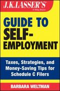 J. K. Lasser's Guide to Self-Employment : Taxes, Tips, and Money-Saving Strategies for Sched...