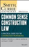 Smith, Currie and Hancock's Common Sense Construction Law: A Practical Guide for the Constru...