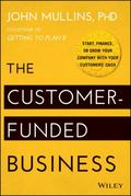 Customer-Funded Business : Start, Finance, or Grow Your Company with Your Customers′ Cash