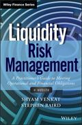 Liquidity Risk Management : A Practitioner′s Guide to Meeting Operational and Financia...