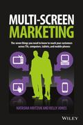 Multiscreen Marketing: The Seven Things You Need to Know to Reach Your Customers across TVs,...