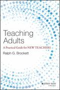 Teaching Adults : A Practical Guide for New Teachers