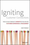 Igniting Customer Connections : Fire up Your Company's Growth by Multiplying Customer Experi...