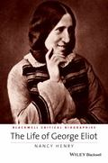 The Life of George Eliot: A Critical Biography (Wiley Blackwell Critical Biographies)