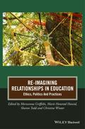 Re-Imagining Relationships in Education : Ethics, Politics and Practices