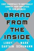 Brand from the Inside : Eight Essentials to Emotionally Connect Your Employees to Your Business