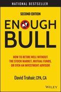 Enough Bull : How to Retire Well Without the Stock Market, Mutual Funds, or Even an Investme...