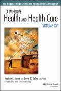To Improve Health and Health Care : The Robert Wood Johnson Foundation Anthology
