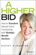 Higher Bid : How to Transform Special Event Fundraising with Strategic Auctions