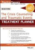 The Crisis Counseling and Traumatic Events Treatment Planner, with DSM-5 Updates, 2nd Editio...