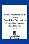 Sacred Biography And History: Containing Descriptions Of Palestine, Ancient And Modern (1875)