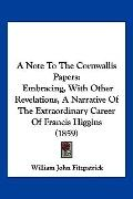 A Note To The Cornwallis Papers: Embracing, With Other Revelations, A Narrative Of The Extra...