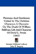 Firmness And Gentleness United In The Christian Character; A Discourse On The Death Of Willi...