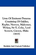Lives Of Eminent Persons: Consisting Of Galileo, Kepler, Newton, Mahomet, Wolsey, Sir E. Cok...