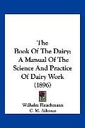 Book of the Dairy : A Manual of the Science and Practice of Dairy Work (1896)
