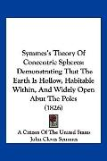 Symmes's Theory of Concentric Spheres : Demonstrating That the Earth Is Hollow, Habitable Wi...