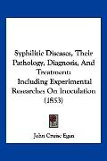 Syphilitic Diseases, Their Pathology, Diagnosis, And Treatment: Including Experimental Resea...