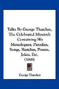 Talks By George Thatcher, The Celebrated Minstrel: Containing His Monologues, Parodies, Song...
