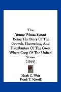 The Young Wheat Scout: Being The Story Of The Growth, Harvesting, And Distribution Of The Gr...