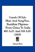 Travels of Fah-Hian and Sung-Yun, Buddhist Pilgrims : From China to India 400 A. D. and 518 ...