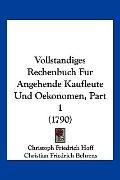 Vollstandiges Rechenbuch Fur Angehende Kaufleute und Oekonomen, Part
