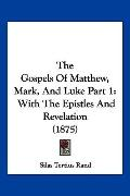 Gospels of Matthew, Mark, and Luke Part : With the Epistles and Revelation (1875)