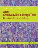 Adobe CS6 Design Tools: Photoshop, Illustrator, and InDesign Illustrated with Online Creativ...