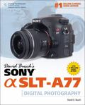 David Busch's Sony Alpha SLT-A77 Guide to Digital Photography