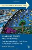 Combining Science and Metaphysics: Contemporary Physics, Conceptual Revision and Common Sens...