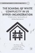 Scandal of White Privilege and U. S. Incarceration : A Nonviolent Spirituality of White Resi...