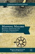 Mapping Malory : Regional Identities and National Geographies in le Morte Darthur